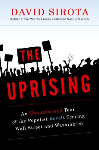 The Uprising: An Unauthorized Tour of the Populist Revolt Scaring Wall Street and Washington 9780307395634