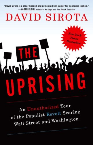 The Uprising: An Unauthorized Tour of the Populist Revolt Scaring Wall Street and Washington 9780307395641