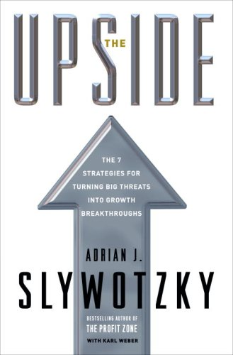 The Upside: The 7 Strategies for Turning Big Threats Into Growth Breakthroughs 9780307351012