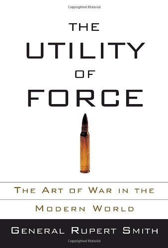 The Utility of Force: The Art of War in the Modern World 9780307265623
