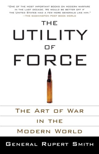 The Utility of Force: The Art of War in the Modern World 9780307278111