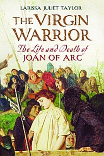 The Virgin Warrior: The Life and Death of Joan of Arc 9780300168952