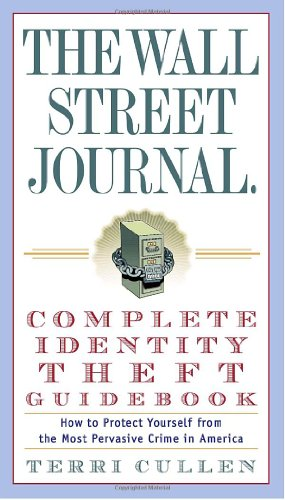 The Wall Street Journal. Complete Identity Theft Guidebook: How to Protect Yourself from the Most Pervasive Crime in America 9780307338532
