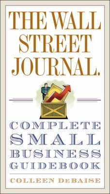 The Wall Street Journal. Complete Small Business Guidebook 9780307408938