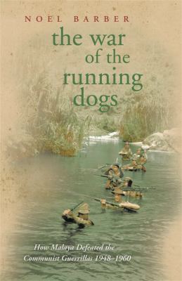 The War of the Running Dogs: How Malaya Defeated the Communist Guerrillas 1948-1960 9780304366712