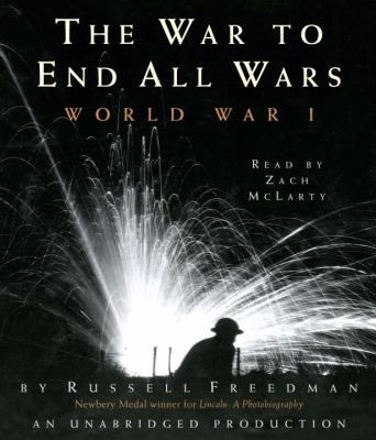 The War to End All Wars: World War I 9780307738523