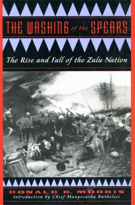 The Washing of the Spears: The Rise and Fall of the Zulu Nation 9780306808661
