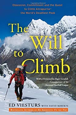 The Will to Climb: Obsession and Commitment and the Quest to Climb Annapurna--The World's Deadliest Peak 9780307720429