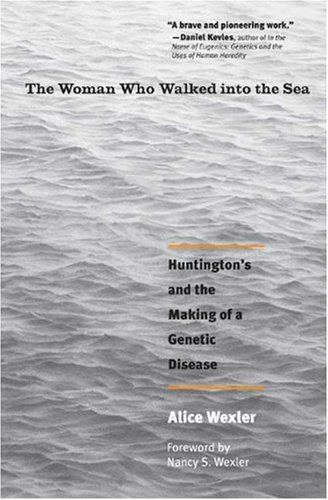 The Woman Who Walked Into the Sea: Huntington's and the Making of a Genetic Disease 9780300158618