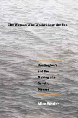 The Woman Who Walked Into the Sea: Huntington's and the Making of a Genetic Disease 9780300105025