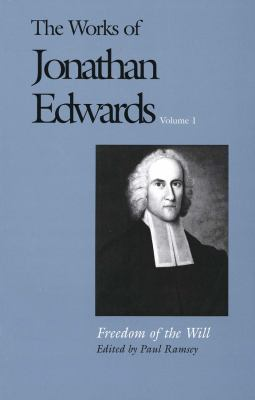 The Works of Jonathan Edwards, Vol. 1: Volume 1: Freedom of the Will 9780300008487