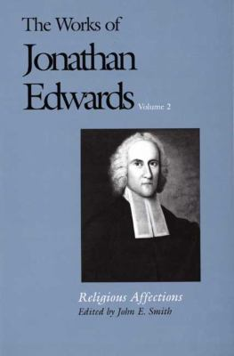 The Works of Jonathan Edwards, Vol. 2: Volume 2: Religious Affections