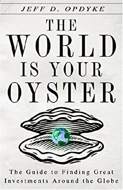 The World Is Your Oyster: The Guide to Finding Great Investments Around the Globe 9780307381040