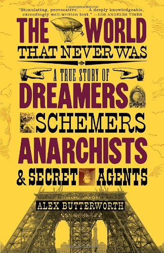 The World That Never Was: A True Story of Dreamers, Schemers, Anarchists and Secret Agents 9780307386755