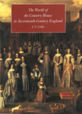 The World of the Country House in Seventeenth-Century England 9780300076431