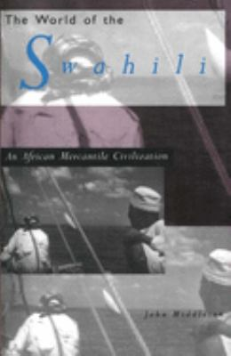 The World of the Swahili: An African Mercantile Civilization 9780300060805