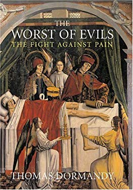 The Worst of Evils: The Fight Against Pain 9780300113228