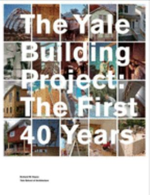 The Yale Building Project: The First 40 Years 9780300123166
