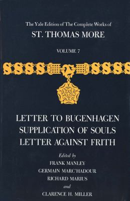 The Yale Edition of the Complete Works of St. Thomas More: Volume 7, Letter to Bugenhagen, Supplication of Souls, Letter Against Frith 9780300038095