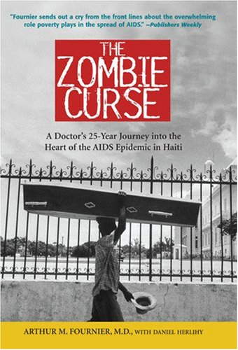 The Zombie Curse: A Doctor's 25-Year Journey Into the Heart of the AIDS Epidemic in Haiti 9780309097369