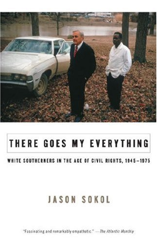 There Goes My Everything: White Southerners in the Age of Civil Rights, 1945-1975 9780307275509