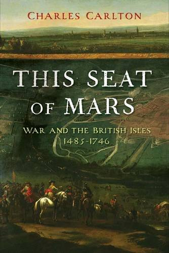 This Seat of Mars: War and the British Isles, 1485-1746 9780300139136