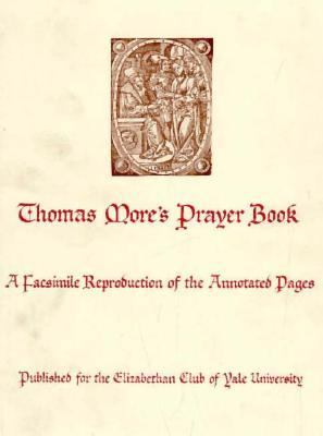 Thomas More's Prayer Book: A Facsimile Reproduction of the Annotated Pages 9780300001792