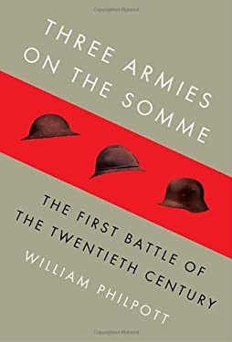 Three Armies on the Somme: The First Battle of the Twentieth Century 9780307265852