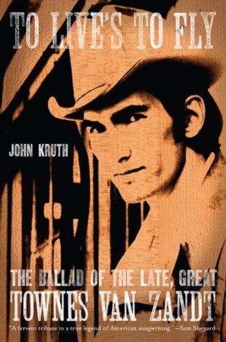 To Live's to Fly: The Ballad of the Late Great Townes Van Zandt 9780306815539