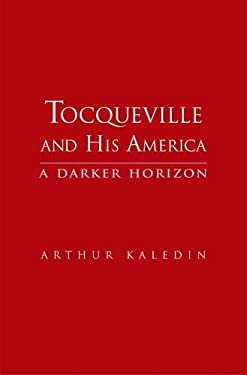 Tocqueville and His America: A Darker Horizon 9780300119312