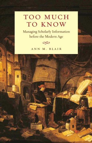 Too Much to Know: Managing Scholarly Information Before the Modern Age 9780300112511