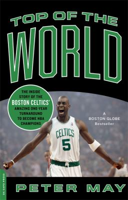 Top of the World: The Inside Story of the Boston Celtics' Amazing One-Year Turnaround to Become NBA Champions 9780306818585