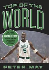 Top of the World: The Inside Story of the Boston Celtics' Amazing One-Year Turnaround to Become NBA Champions 862666