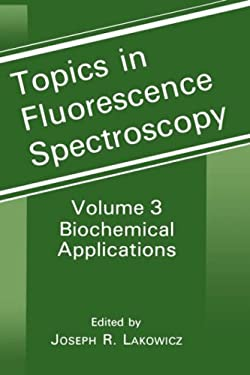 Topics in Fluorescence Spectroscopy: Volume 3: Biochemical Applications 9780306439544