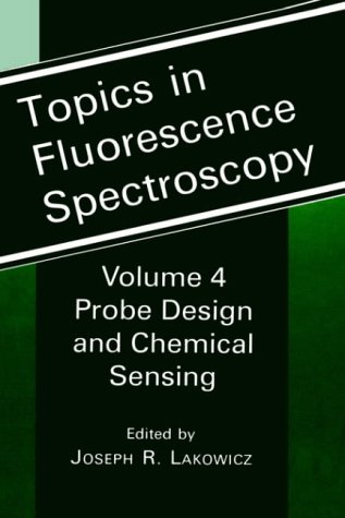 Topics in Fluorescence Spectroscopy: Volume 4: Probe Design and Chemical Sensing 9780306447846