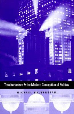 Totalitarianism and the Modern Conception of Politics 9780300071801