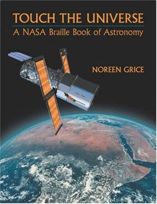 Touch the Universe: A NASA Braille Book of Astronomy 9780309083324