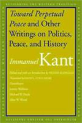 Toward Perpetual Peace and Other Writings on Politics, Peace, and History 9780300117943