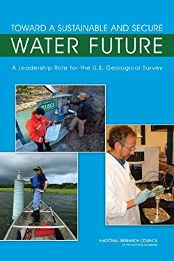 Toward a Sustainable and Secure Water Future: A Leadership Role for the U.S. Geological Survey 9780309139151