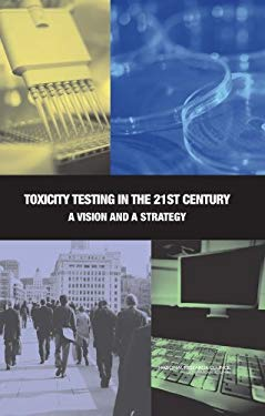 Toxicity Testing in the 21st Century: A Vision and a Strategy 9780309109925