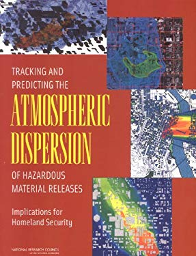 Tracking and Predicting the Atmospheric Dispersion of Hazardous Material Releases: Implications for Homeland Security 9780309089265