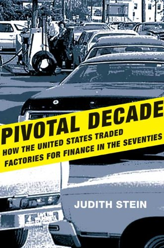 Pivotal Decade: How the United States Traded Factories for Finance in the Seventies 9780300118186