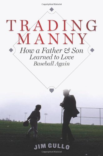 Trading Manny: How a Father and Son Learned to Love Baseball Again 9780306820175