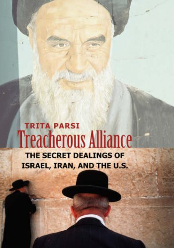 Treacherous Alliance: The Secret Dealings of Israel, Iran, and the U.S. 9780300138702