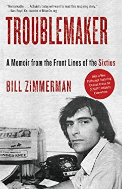 Troublemaker: A Memoir from the Front Lines of the Sixties 9780307739506