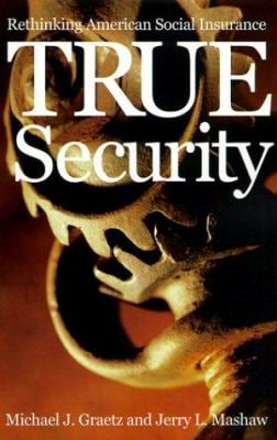 True Security: Rethinking American Social Insurance 9780300081503