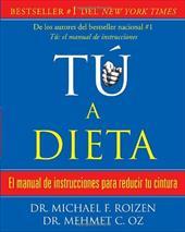 Tu A Dieta: El Manual de Instrucciones Para Reducir Tu Cintura 877461