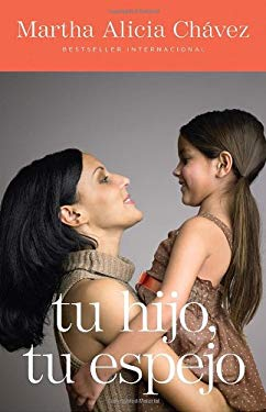 Tu Hijo, Tu Espejo = Your Child, Your Mirror 9780307475800