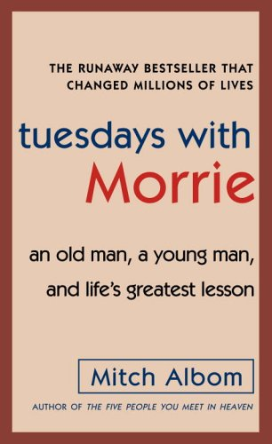 Tuesdays with Morrie: An Old Man, a Young Man, and Life's Greatest Lesson 9780307275639