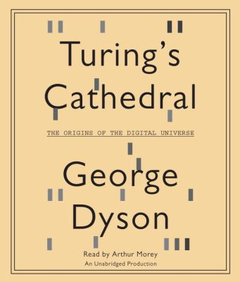 Turing's Cathedral: The Origins of the Digital Universe 9780307969064